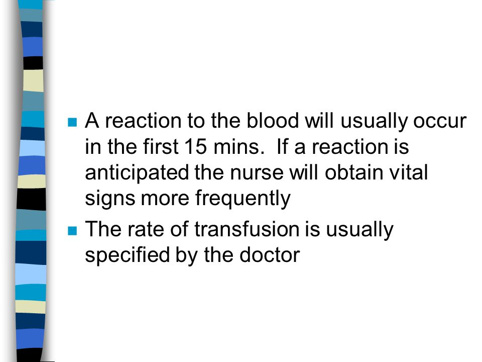 A reaction to the blood will usually occur in the first 15 mins