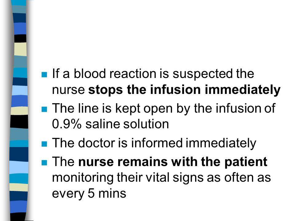 If a blood reaction is suspected the nurse stops the infusion immediately