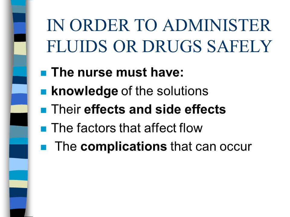 IN ORDER TO ADMINISTER FLUIDS OR DRUGS SAFELY