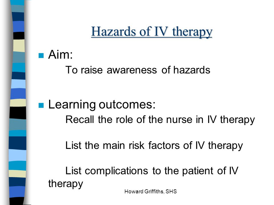 Hazards of IV therapy Aim: To raise awareness of hazards