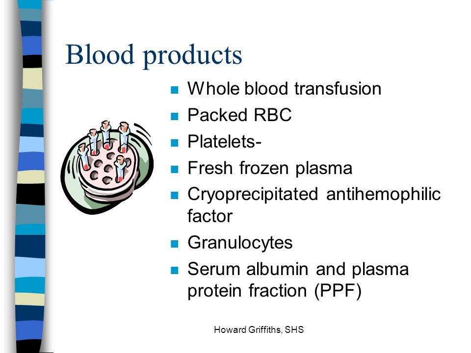 Blood products Whole blood transfusion Packed RBC Platelets-