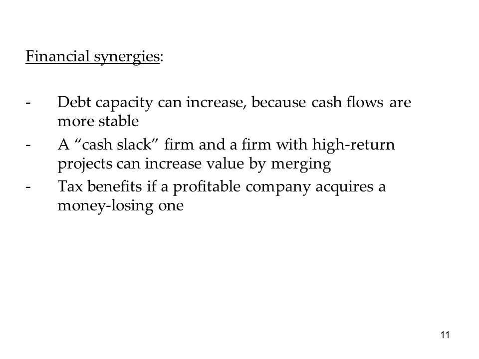 Financial synergies: Debt capacity can increase, because cash flows are more stable.