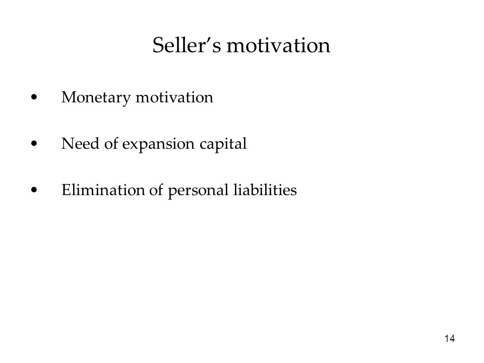 Seller's motivation Monetary motivation Need of expansion capital