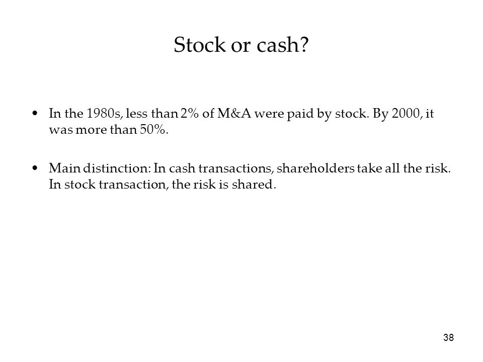 Stock or cash In the 1980s, less than 2% of M&A were paid by stock. By 2000, it was more than 50%.