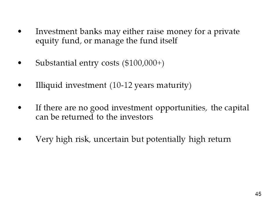 Investment banks may either raise money for a private equity fund, or manage the fund itself