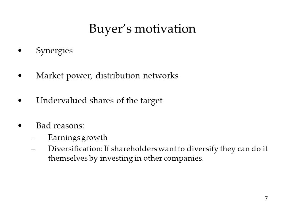 Buyer's motivation Synergies Market power, distribution networks