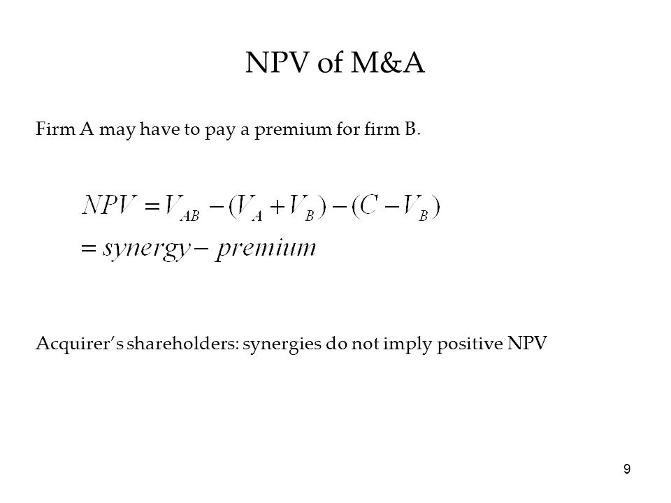 NPV of M&A Firm A may have to pay a premium for firm B.