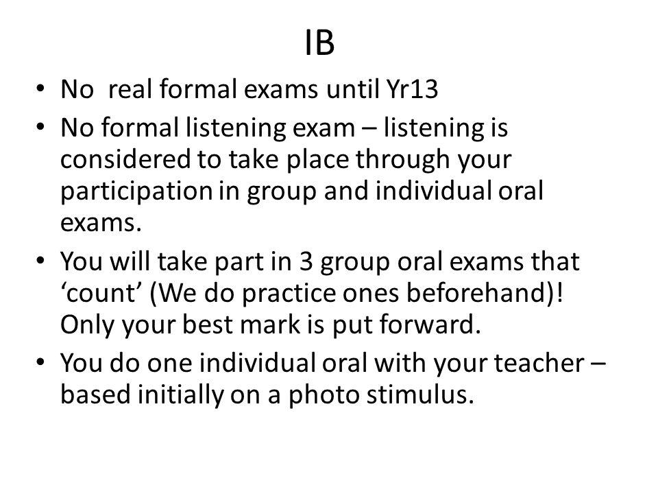 IB No real formal exams until Yr13