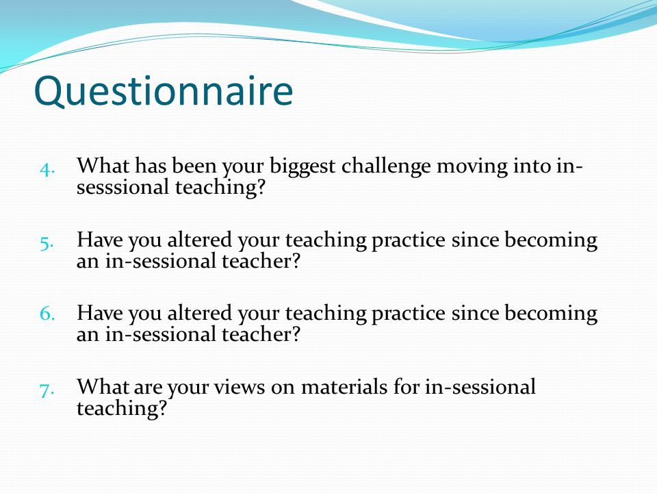Questionnaire What has been your biggest challenge moving into in-sesssional teaching
