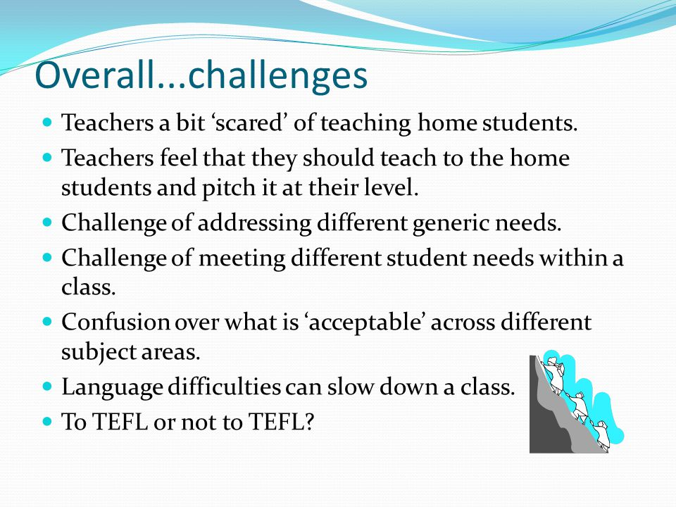 Overall...challenges Teachers a bit 'scared' of teaching home students.