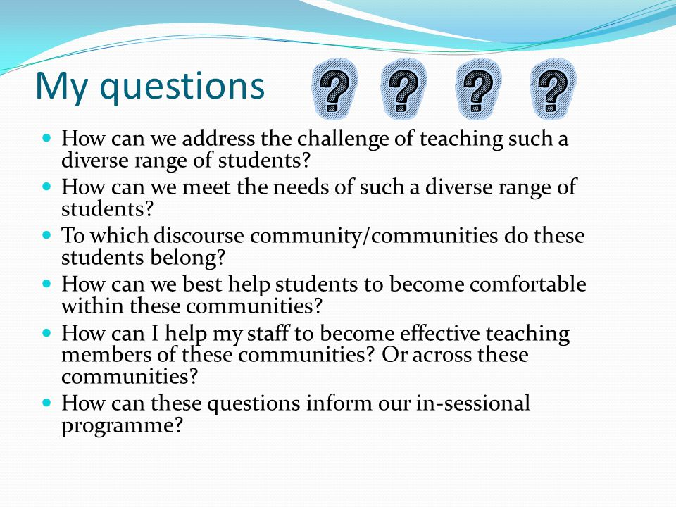 My questions How can we address the challenge of teaching such a diverse range of students