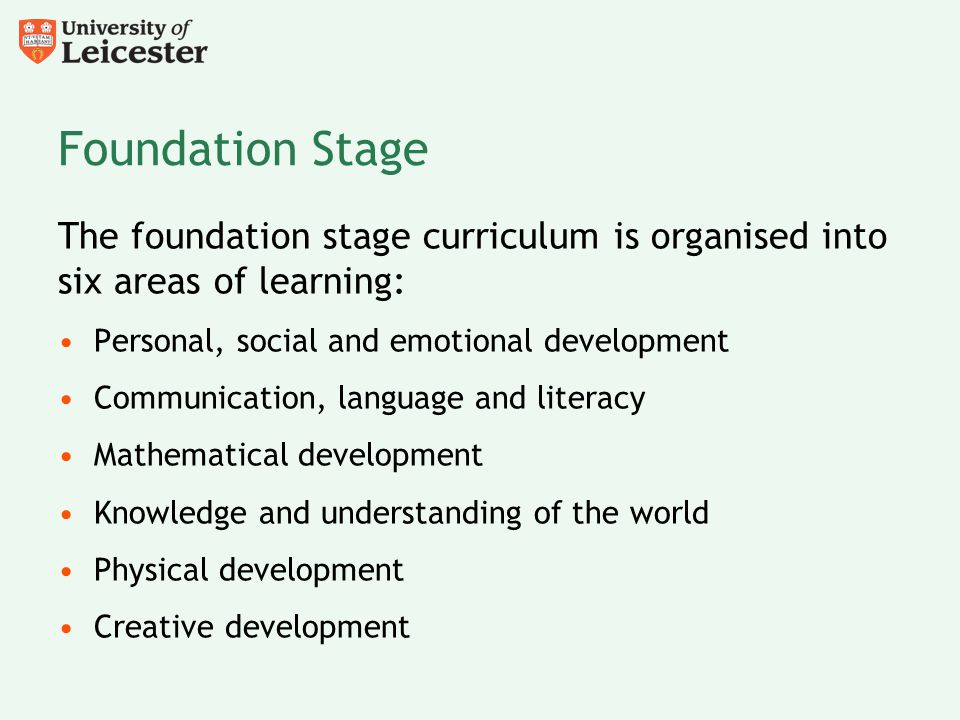 Foundation Stage The foundation stage curriculum is organised into six areas of learning: Personal, social and emotional development.