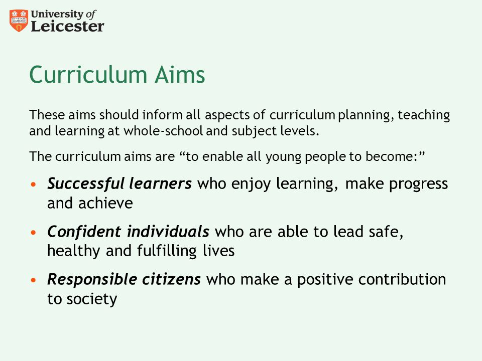 Curriculum Aims These aims should inform all aspects of curriculum planning, teaching and learning at whole-school and subject levels.