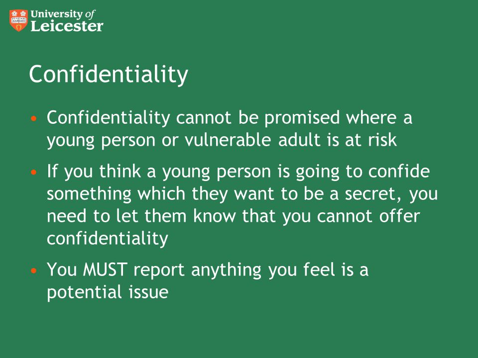 Confidentiality Confidentiality cannot be promised where a young person or vulnerable adult is at risk.