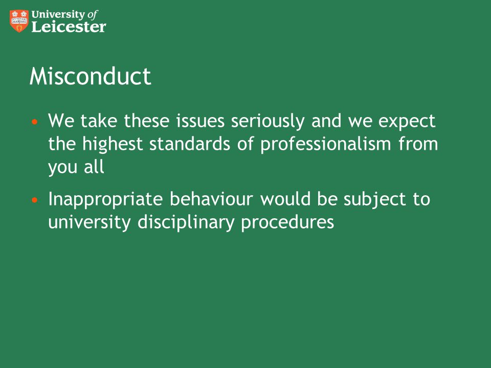 Misconduct We take these issues seriously and we expect the highest standards of professionalism from you all.