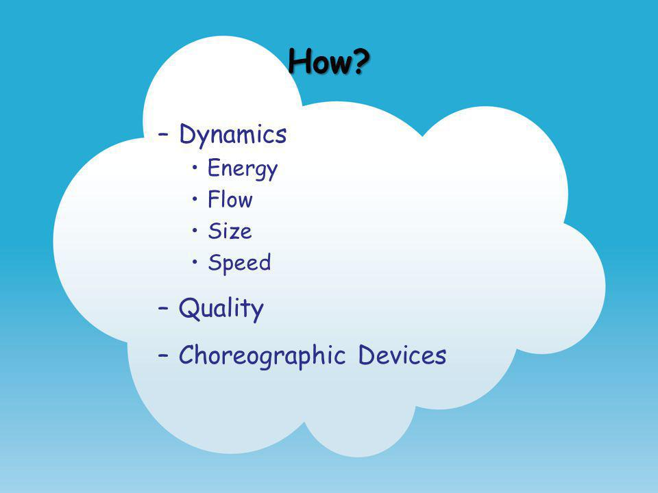 How Dynamics Energy Flow Size Speed Quality Choreographic Devices