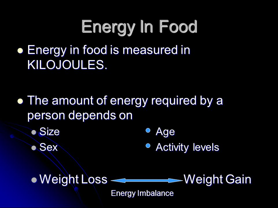 Energy In Food Energy in food is measured in KILOJOULES.