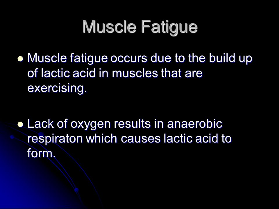 Muscle Fatigue Muscle fatigue occurs due to the build up of lactic acid in muscles that are exercising.