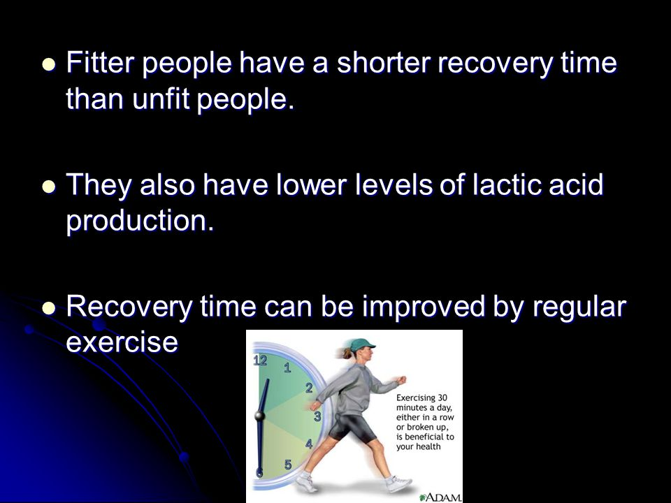 Fitter people have a shorter recovery time than unfit people.