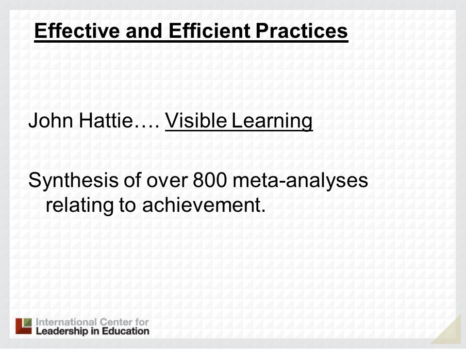 Effective and Efficient Practices John Hattie…