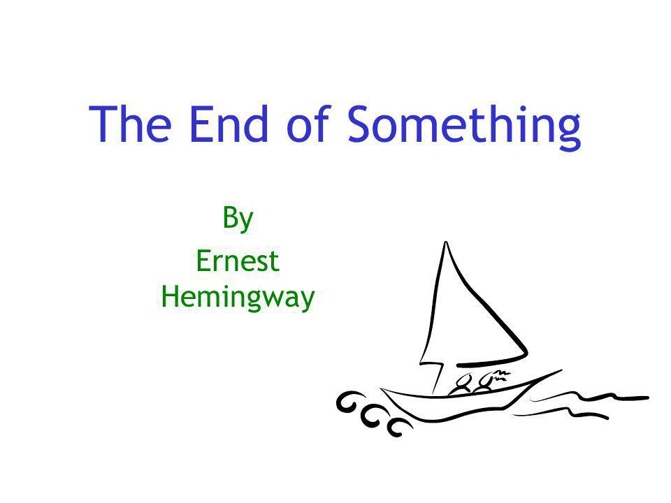 The End of Something By Ernest Hemingway