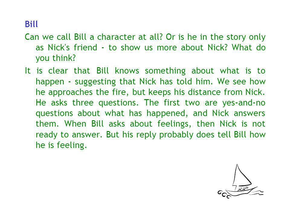Bill Can we call Bill a character at all Or is he in the story only as Nick s friend - to show us more about Nick What do you think
