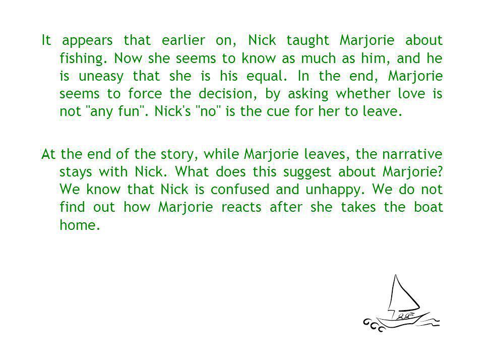 It appears that earlier on, Nick taught Marjorie about fishing