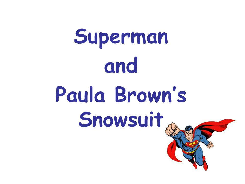 Superman and Paula Brown's Snowsuit