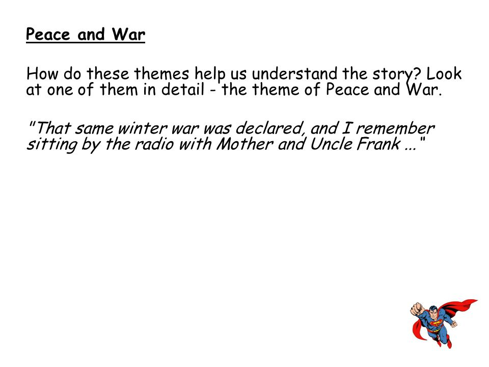 Peace and War How do these themes help us understand the story Look at one of them in detail - the theme of Peace and War.
