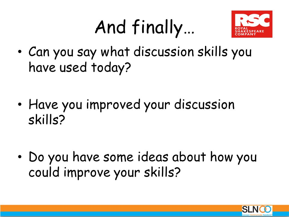 And finally… Can you say what discussion skills you have used today
