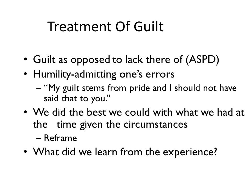 Treatment Of Guilt Guilt as opposed to lack there of (ASPD)