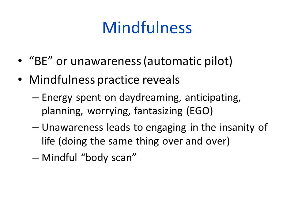 Mindfulness BE or unawareness (automatic pilot)