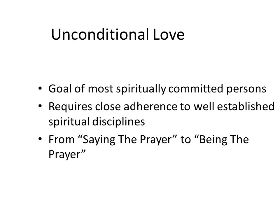 Unconditional Love Goal of most spiritually committed persons