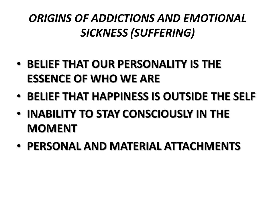 ORIGINS OF ADDICTIONS AND EMOTIONAL SICKNESS (SUFFERING)