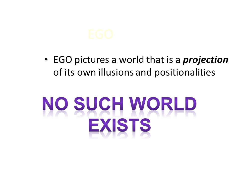 No such world exists EGO