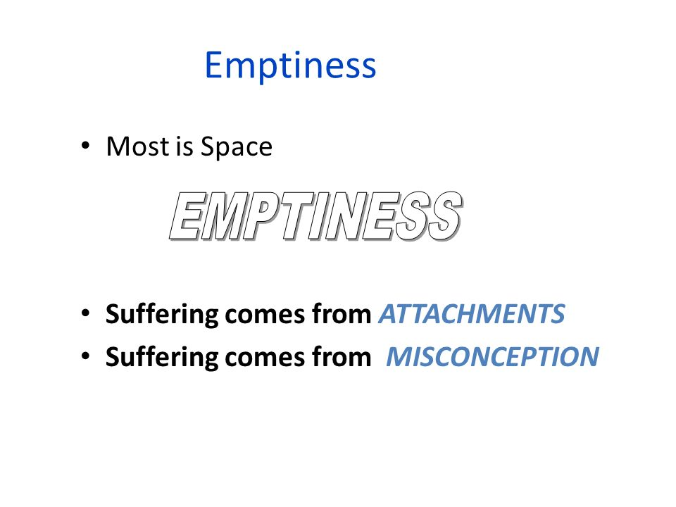 Emptiness EMPTINESS Most is Space Suffering comes from ATTACHMENTS