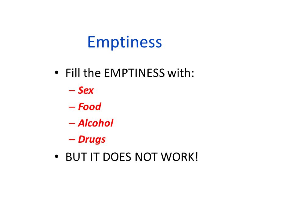Emptiness Fill the EMPTINESS with: BUT IT DOES NOT WORK! Sex Food