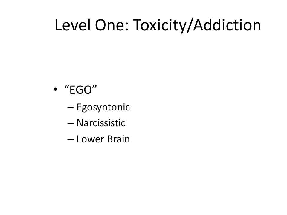 Level One: Toxicity/Addiction