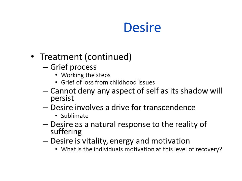 Desire Treatment (continued) Grief process