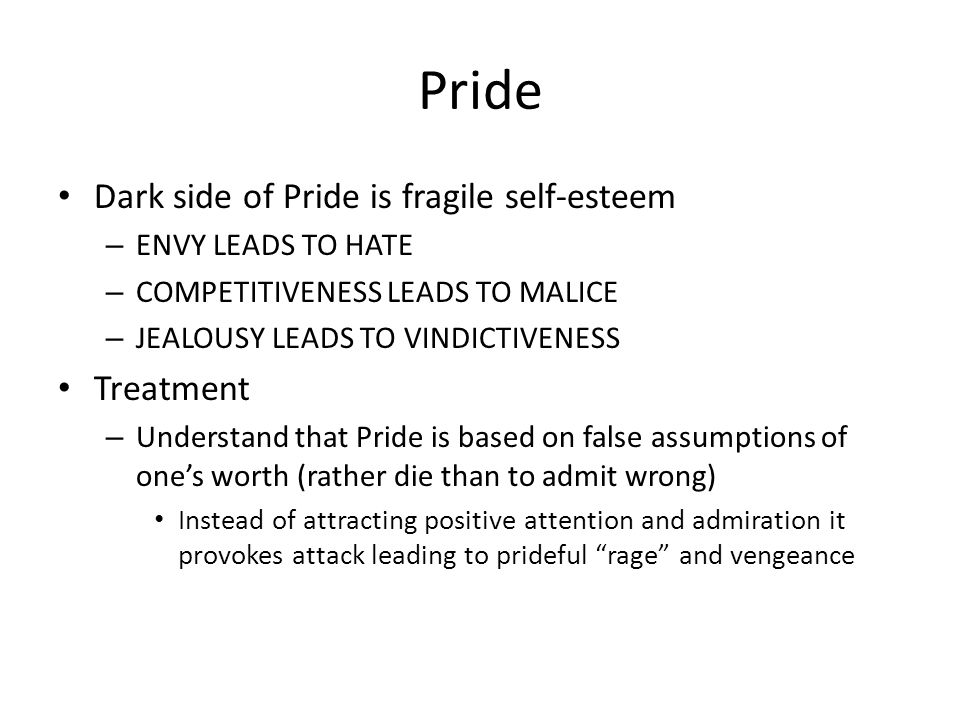 Pride Dark side of Pride is fragile self-esteem Treatment