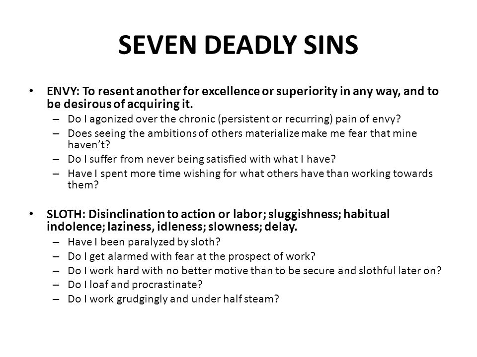 SEVEN DEADLY SINSENVY: To resent another for excellence or superiority in any way, and to be desirous of acquiring it.