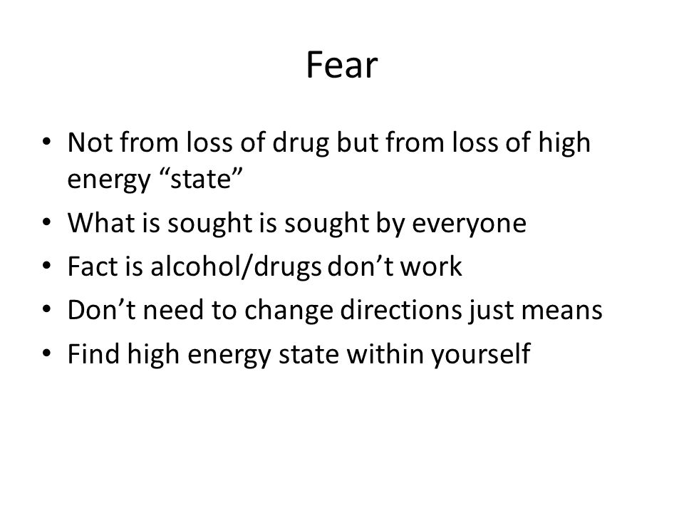 Fear Not from loss of drug but from loss of high energy state
