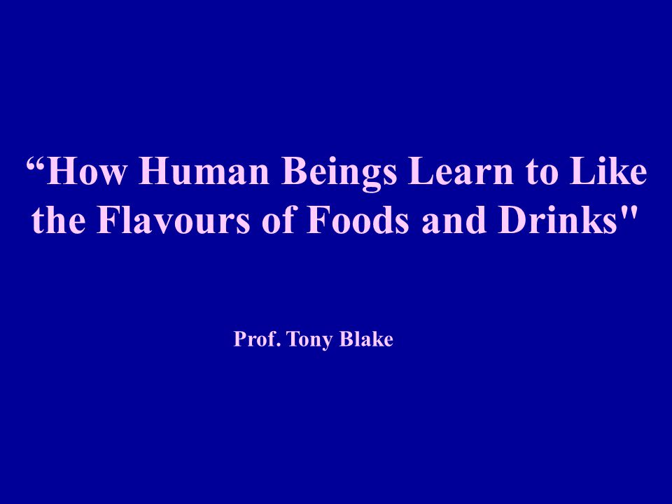 How Human Beings Learn to Like the Flavours of Foods and Drinks