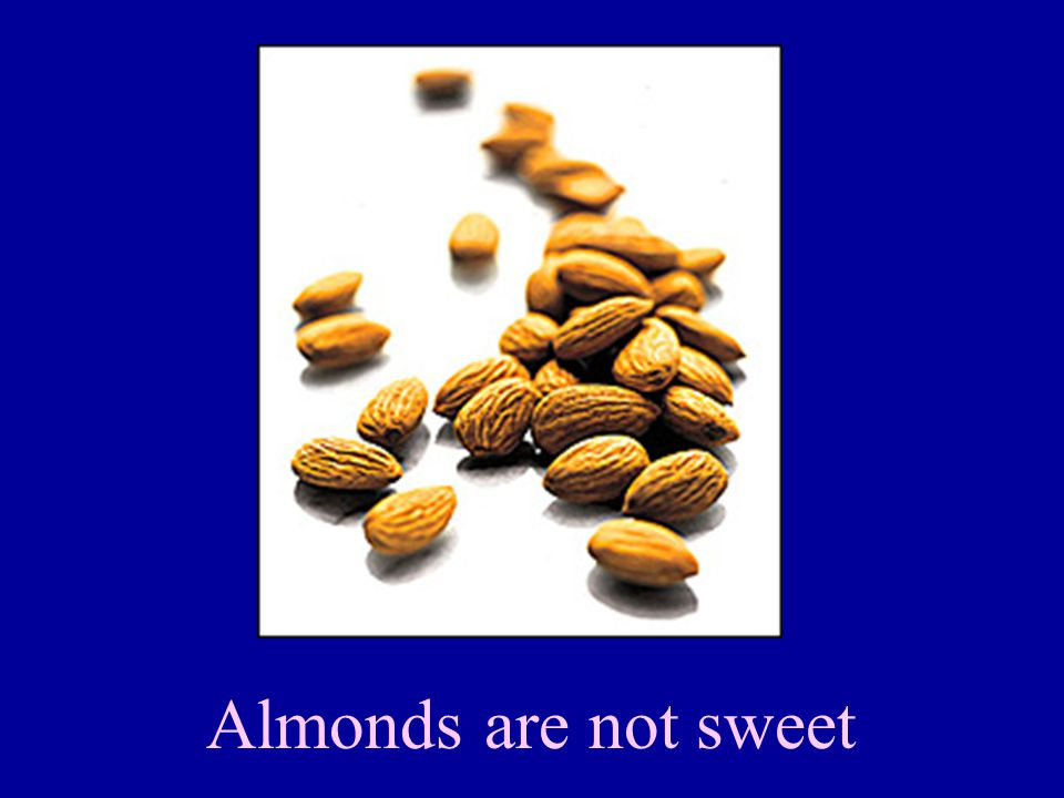 Almonds are not sweet