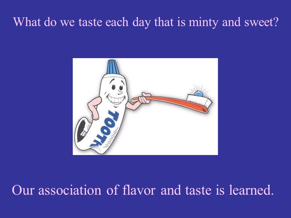 Our association of flavor and taste is learned.