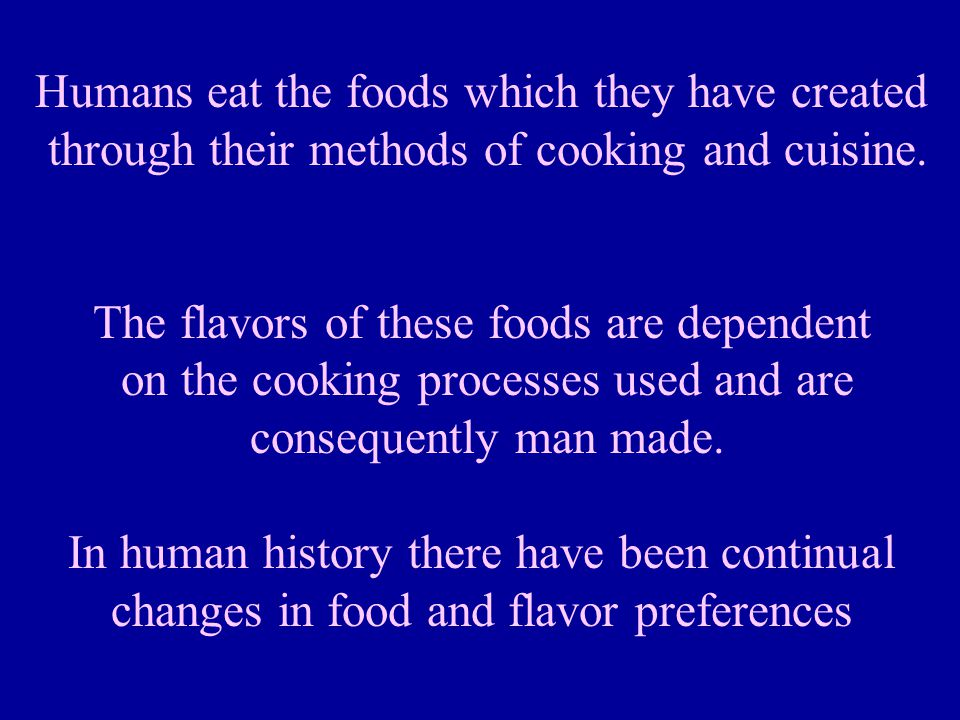 Humans eat the foods which they have created