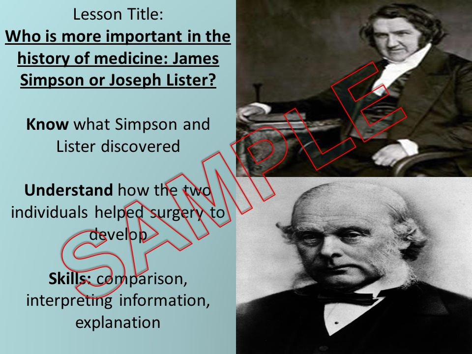 Lesson Title: Who is more important in the history of medicine: James Simpson or Joseph Lister Know what Simpson and Lister discovered.