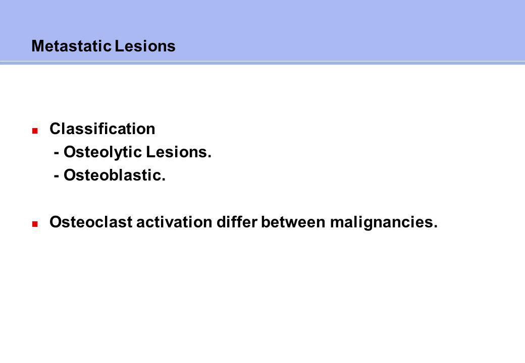 Osteolytic Lesions Metastases from myeloma, lung cancer and renal cancer cause lytic bone lesions. Characterised by increased osteoclastic activity.