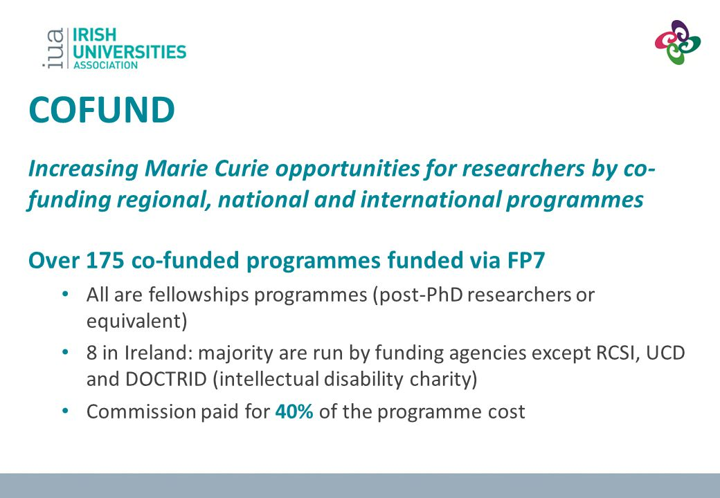 COFUND Increasing Marie Curie opportunities for researchers by co-funding regional, national and international programmes.