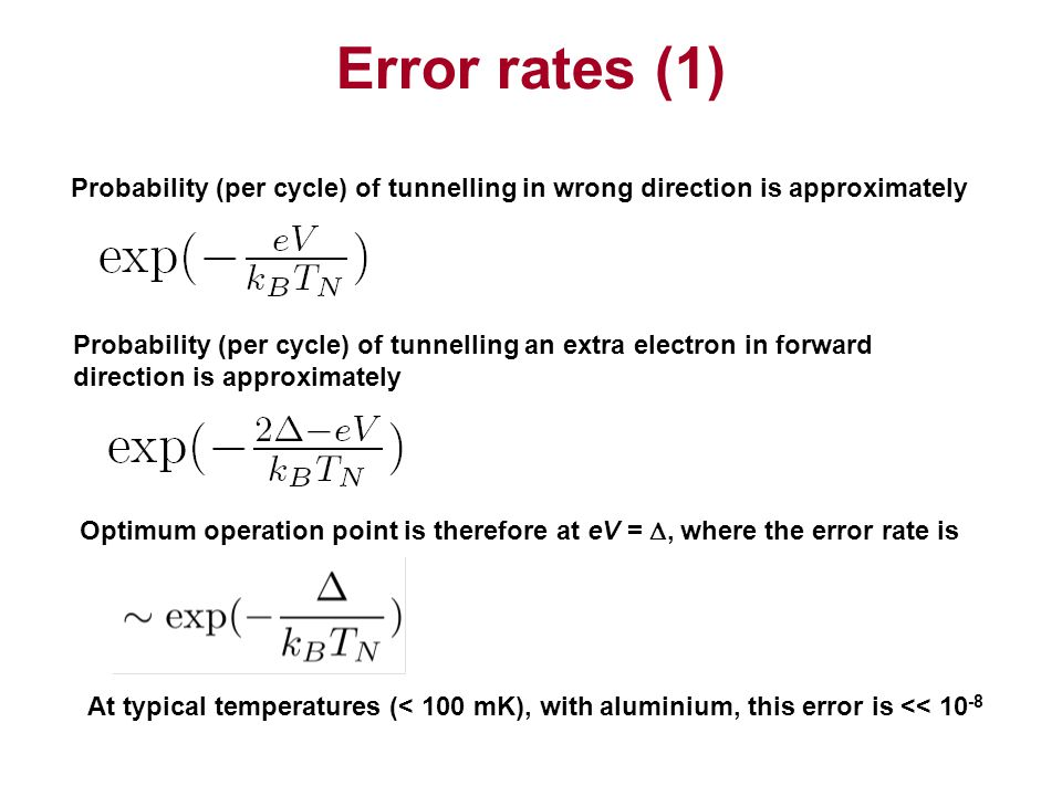 Error rates (1) Probability (per cycle) of tunnelling in wrong direction is approximately.